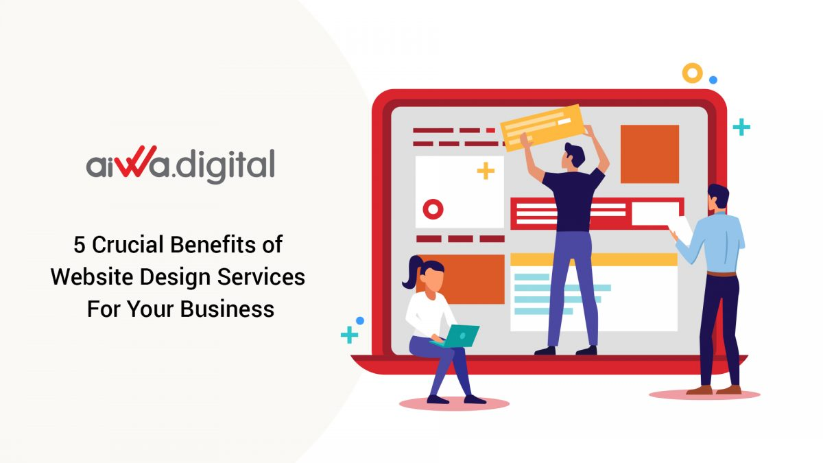 Crucial Benefits of Website Design Services